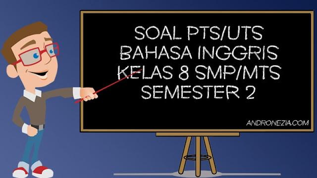 Soal UTS/PTS Bahasa Inggris Kelas 8 Semester 2 Tahun 2021