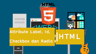 Attribute Label, Id, Checkbox, Radio HTML