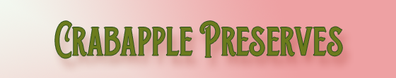 "Kristin Holt   Victorian America's Crabapple Jelly and Preserves. ""Crabapple Preserves."""