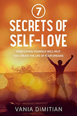 7 Secrets of Self-love: How Loving Yourself Will Help You Create the Life of Your Dreams by Vania Dimitian