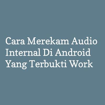 3 Cara Merekam Audio Internal Di Android Yang Terbukti Work