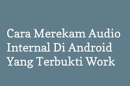 Cara Merekam Audio Internal Di Android Yang Terbukti Work
