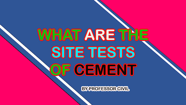 WHAT ARE THE SITE TESTS OF CEMENT