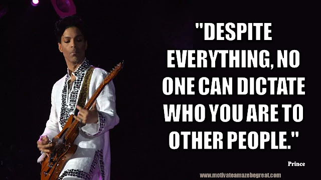 """Prince Quotes: """"Despite everything, no one can dictate who you are to other people."""" –  Prince Quote On Freedom"""