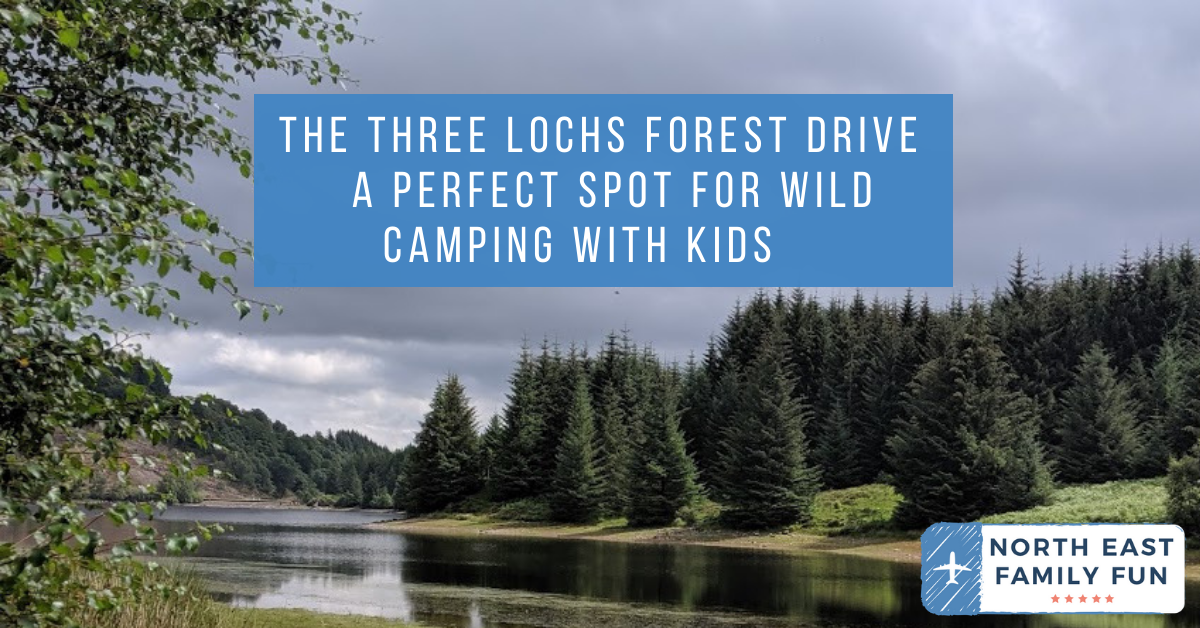 The Three Lochs Forest Drive - A Good Spot for Wild Camping with Kids