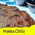 Wheat & Maize Chilla Recipe