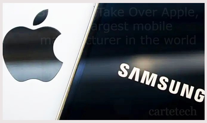 Samsung Take Over Apple, the largest mobile manufacturer in the world