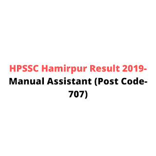 HPSSC Hamirpur Result 2019-Manual Assistant (Post Code- 707)