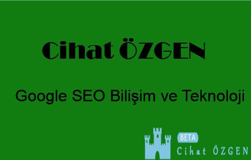 Tanıtım Yazısı: Cihat Özgen | Google SEO | Bilişim ve Teknoloji