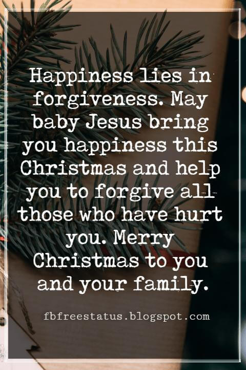 Merry Christmas Messages, Happiness lies in forgiveness. May baby Jesus bring you happiness this Christmas and help you to forgive all those who have hurt you. Merry Christmas to you and your family.