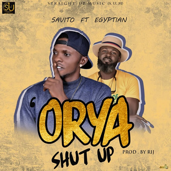 MUSIC: Savito Ft. Egyptian - Orya Shutup (Prod. Rij)