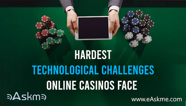Hardest Technological Challenges Online Casinos Face: eAskme