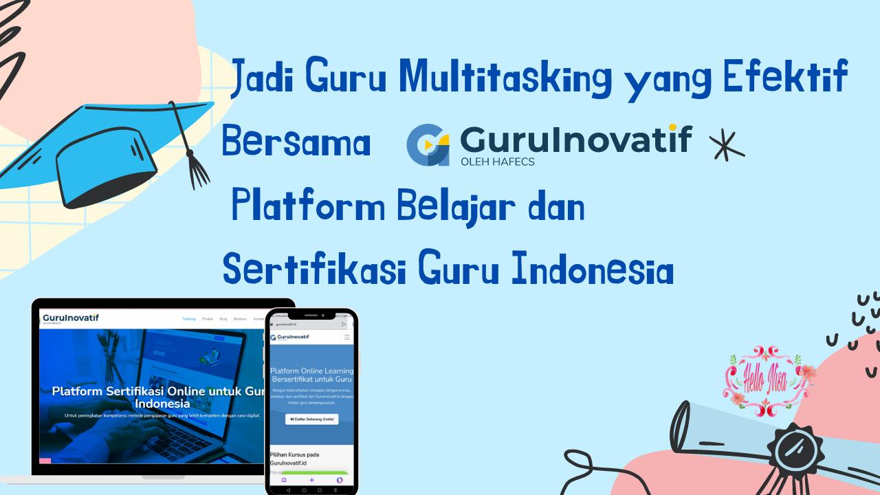 Jadi Guru Multitasking Yang Efektif Bersama Guru Inovatif, Platform Belajar dan Sertifikasi Guru Indonesia