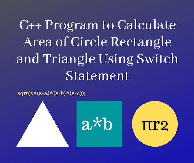 C++ Program to Calculate Area of Circle Rectangle and Triangle Using Switch Statement