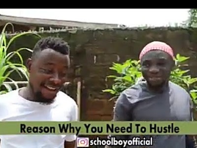 Comedy video [ reason why you need to hustle]  by schoolboy official [Funny]