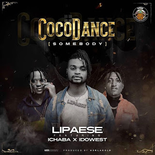 DOWNLOAD MP3: Lipaese Ft. Ichaba x Idowest - Coco Dance (Somebody)