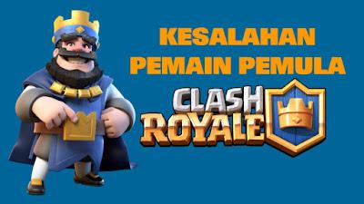 Saat saya pertama kali bermain Clash Royale di Android Kesalahan yang Sering Dilakukan Pemain Pemula Clash Royale