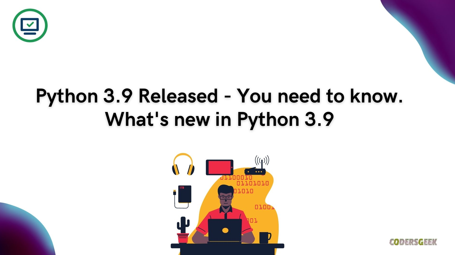 Python 3.9 Released - How to install Python3.9 and What's new in Python 3.9 ?