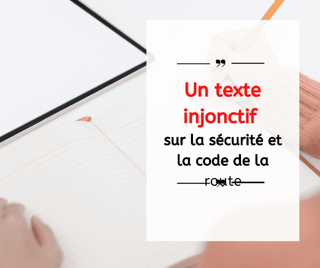 Expression écrite : Un texte injonctif sur la sécurité et la code de la route