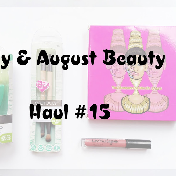 July & August Beauty Haul #15