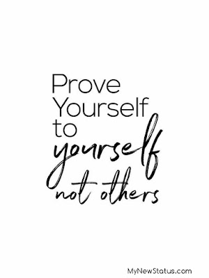Prove yourself to yourself not other #MotivationalQuotes #Quotes #quotesoftheday MyNewStatus.com