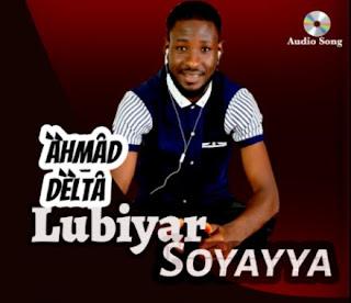 Music mp3  Ahmad Delta -Lubiyar Soyayya