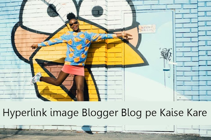 Blogger Post image Pe Hyperlink Kaise Lagaye