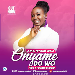 Ama Nyamewaa - Onyame Do Wo (Prod. by Disaab Records)