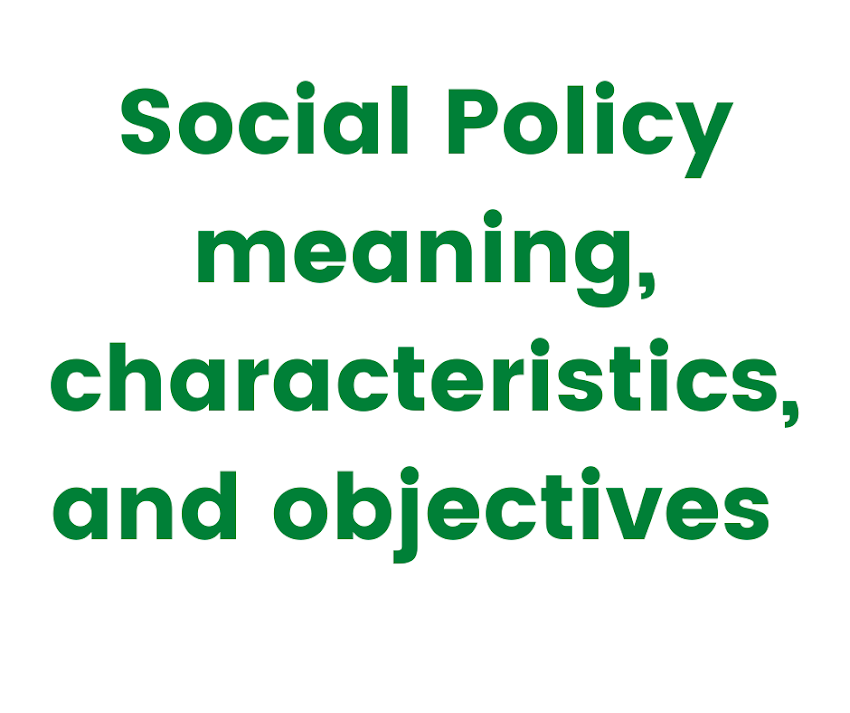 Social Policy meaning,characteristics,and objectives
