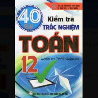 40 Đề Kiểm Tra Trắc Nghiệm Toán 12 (Luyện Thi THPT Quốc Gia) ebook PDF-EPUB-AWZ3-PRC-MOBI