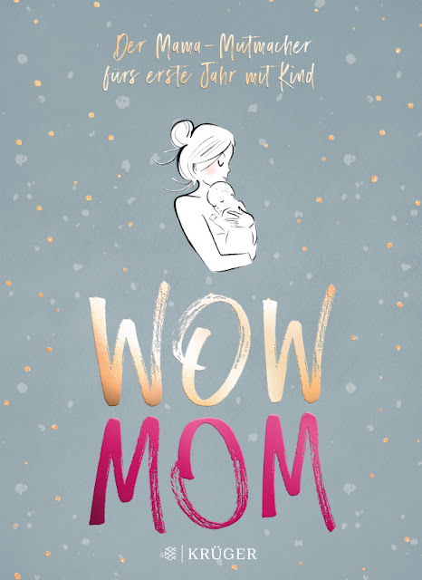 WOW MOM: Das Mutmacher-Buch für Mamas im ersten Jahr mit Kind. Der Ratgeber für frischgebackene Mütter ist im Fischer Krüger Verlag erschienen.