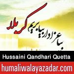 http://www.humaliwalayazadar.com/2016/10/hussaini-qandhari-quetta-nohay-2017.html