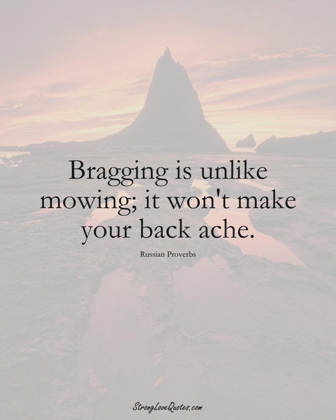 Bragging is unlike mowing; it won't make your back ache. (Russian Sayings);  #AsianSayings