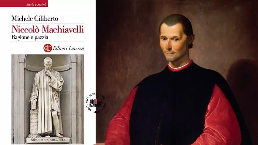 Recensione: Niccolò Machiavelli. Ragione e pazzia, di Michele Ciliberto