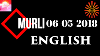 Brahma Kumaris Murli 06 May 2018 (ENGLISH)