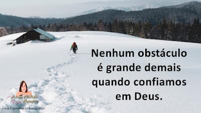 Nenhum obstáculo é grande demais quando confiamos em Deus.