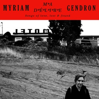 Myriam Gendron - Ma délire - Songs of love, lost & found Music Album Reviews
