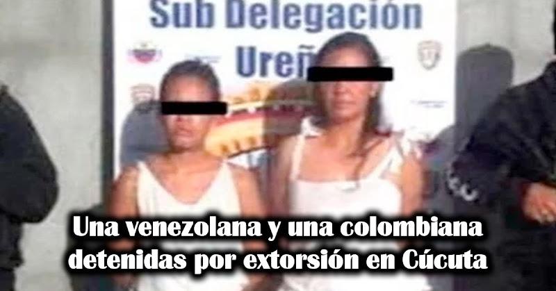 Una venezolana y una colombiana detenidas por extorsión en Cúcuta