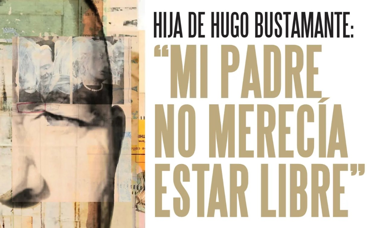 Hija de Hugo Bustamante: Mi padre no merecía estar libre