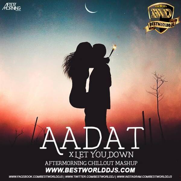 Aadat x Let You Down Chillout Mashup Aftermorning