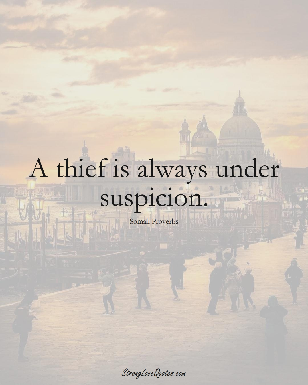 A thief is always under suspicion. (Somali Sayings);  #AfricanSayings