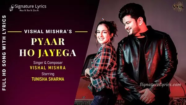 Pyaar Ho Jayega Lyrics - Vishal Mishra Ft. Tunisha Sharma