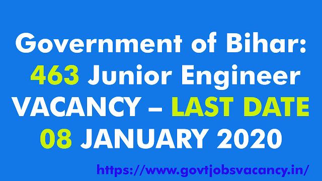 Government of Bihar: 463 Junior Engineer VACANCY – LAST DATE 08 JANUARY 2020