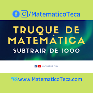 Subtrair de 1000 (TRUQUE DE MATEMÁTICA)