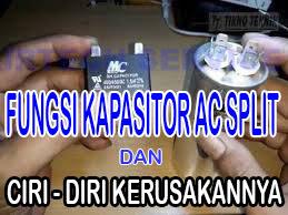 fungsi kapasitor di ac split, fungsi kapasitor ac, ciri kapasitor ac rusak