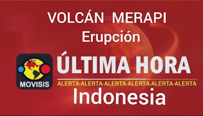 INDONESIA: EMITEN ALERTA ROJA POR INMINENTE ERUPCION DEL VOLCAN MERAPI