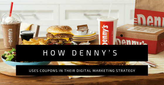 How Denny's Uses Coupons Digital Marketing Strategy couponing codes