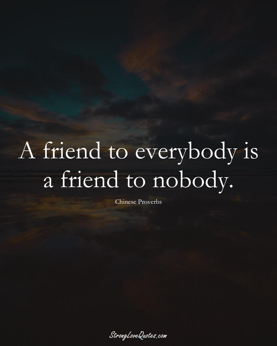 A friend to everybody is a friend to nobody. (Chinese Sayings);  #AsianSayings