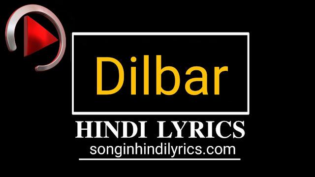 दिलबर - DILBAR LYRICS – Satyameva Jayate