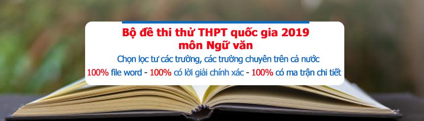 Bộ đề thư thử THPT quốc gia 2019 môn ngữ văn các trường